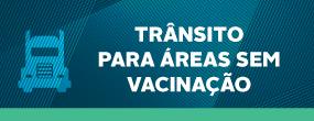 transito para áreas sem vacinação.